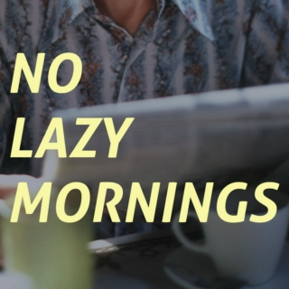 No Lazy Mornings