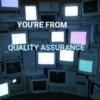 You're From Quality Assurance