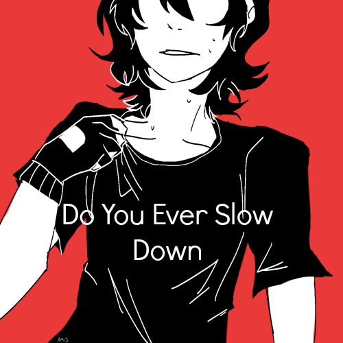 Do You Ever Slow Down