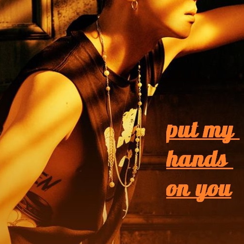 Put my hands on you