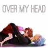 OVER MY HEAD