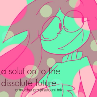 ♬ a solution to the dissolute future ♬
