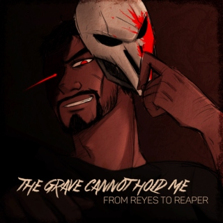The Grave Cannot Hold Me - From Reyes to Reaper