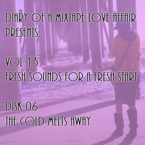 218: The Cold Melts Away  [Vol. 13 - Fresh Sounds For A Fresh Start: Disk 06]