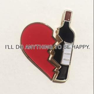 i'll do anything to be happy