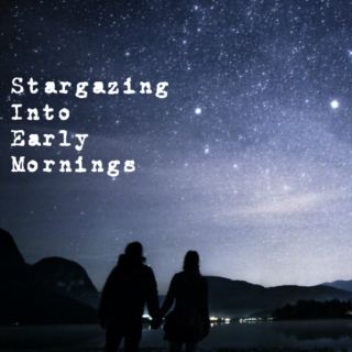 Stargazing Into Early Mornings