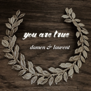 you are true