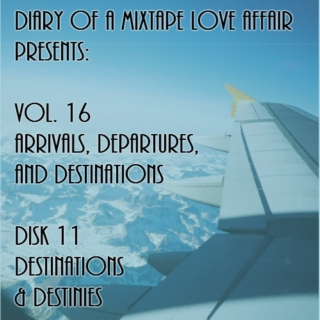 259: Destinations & Destinies [Vol. 16 - Arrivals, Departures, & Destinations: Disk 11]