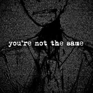 you're not the same