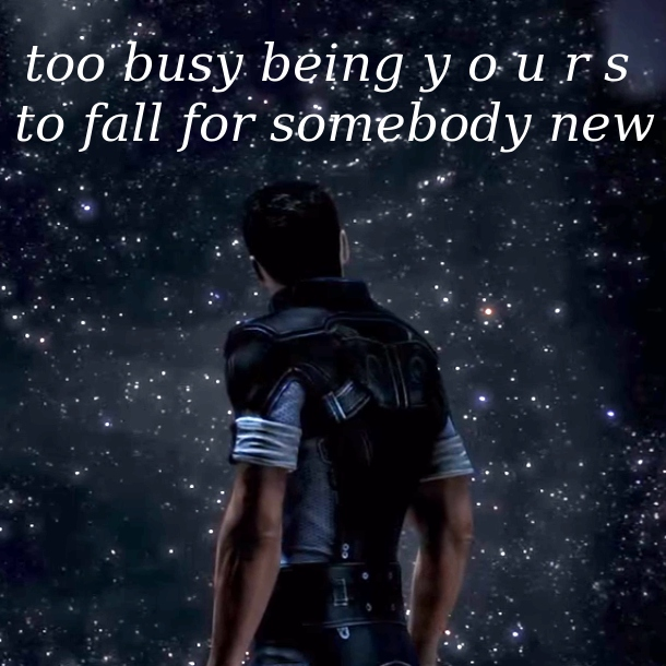 too busy being y o u r s to fall for somebody new