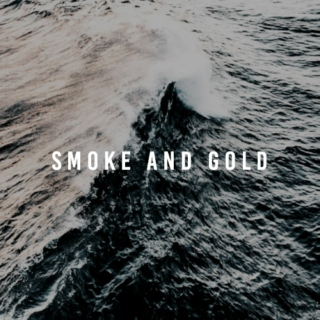 smoke and gold;