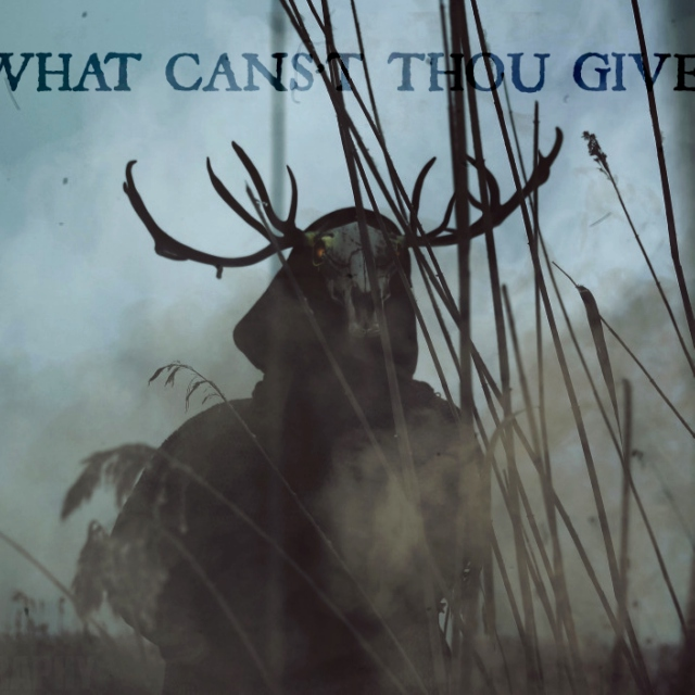 what canst thou give?
