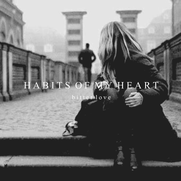 Habits of My Heart [bitter love]