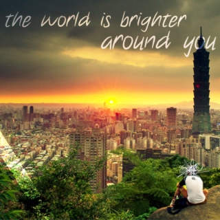 the world is brighter around you