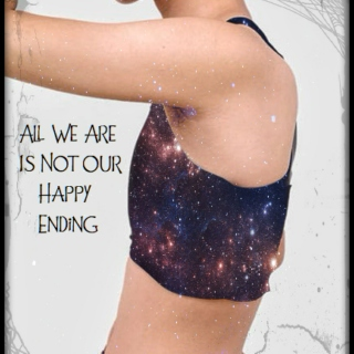 All We Are Is Not Our Happy Ending