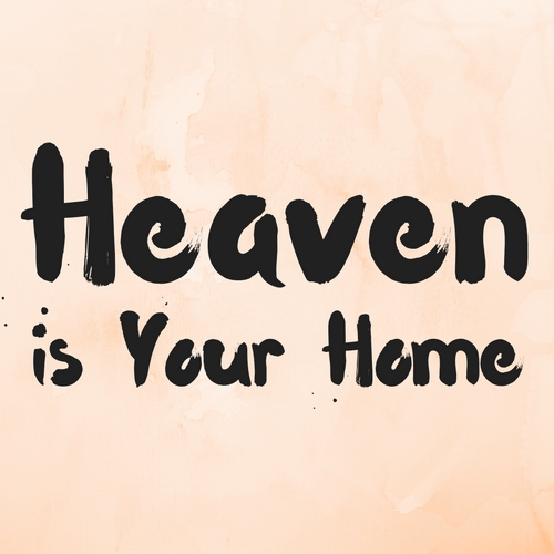 Heaven is Your Home