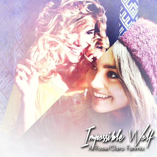 Impossible Wolf    A Rose/Clara Fanmix