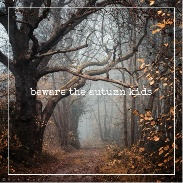 beware the autumn kids