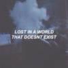 Lost In A World That Doesn't Exist