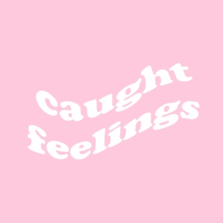 oops i caught feelings:/