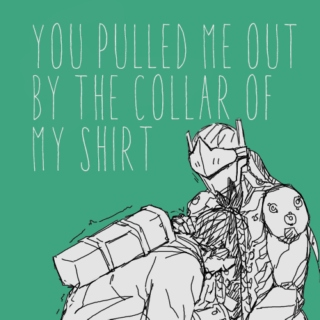 you pulled me out by the collar of my shirt