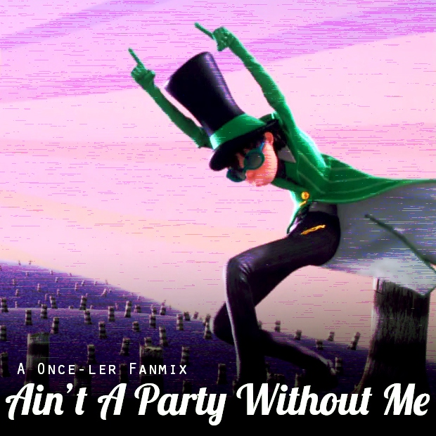 Ain't A Party Without Me - A Once-ler Fanmix