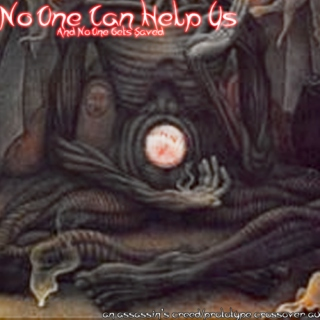 No One Can Help Us (And No One Gets Saved)