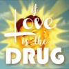 If Love is the Drug