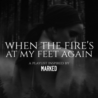 when the fire's at my feet again [ marked mix ]