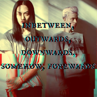 inbetween, outwards, downwards, somehow, forewards