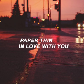 paper thin in love with you