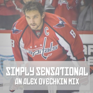 Simply Sensational - An Alex Ovechkin Mix