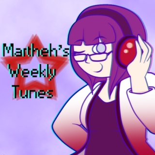 Martheh's Weekly Tunes #3 (101116)