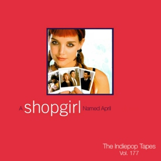 The Indiepop Tapes, Vol. 177: A Shopgirl Named April
