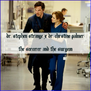 Dr. Stephen Strange x Dr. Christine Palmer - the Sorcerer and the Surgeon