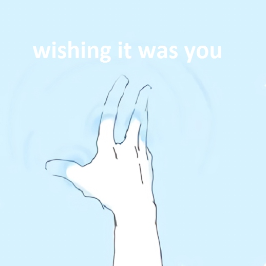 wishing it was you