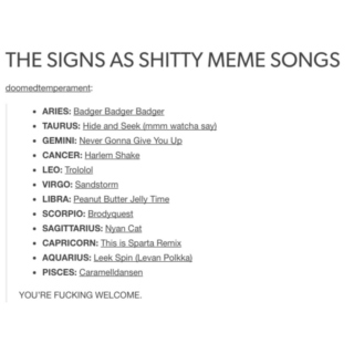 the signs as shitty meme songs