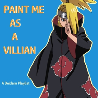 Paint Me As A Villian - Deidara Fanmix