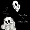 twisted // regrets