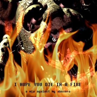 I HOPE YOU DIE IN A FIRE :: a mix against my abusers