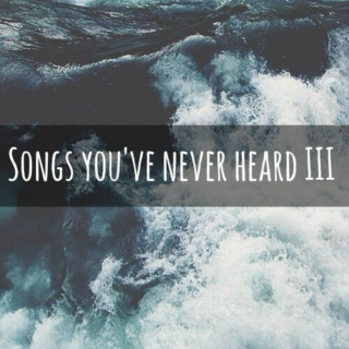 Songs you've never heard III
