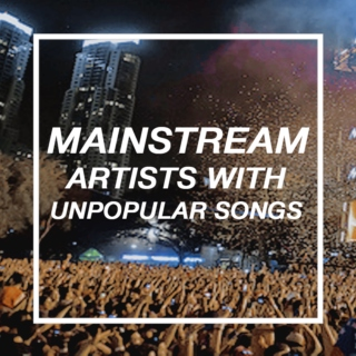 Mainstream Artists w/ Unpopular Songs