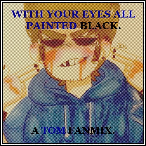 with your eyes all painted black.