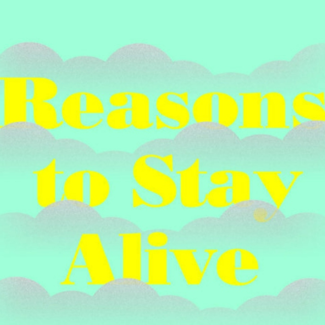 Reasons To Stay Alive - Part 2