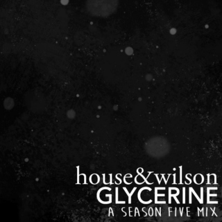 house&wilson: glycerine (a season five mix)