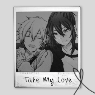 Take My Love ღ