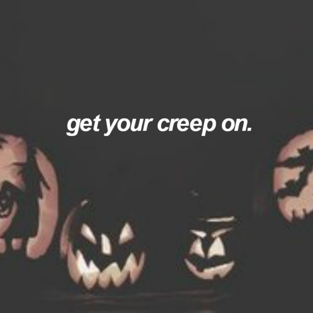 get your creep on.