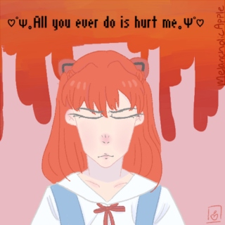♡゚Ψ。All you ever do is hurt me。Ψ゚♡