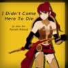 I Didnt Come Here To Die - A Pyrrha Nikos Mix