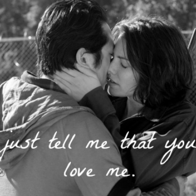 just tell me that you love me.